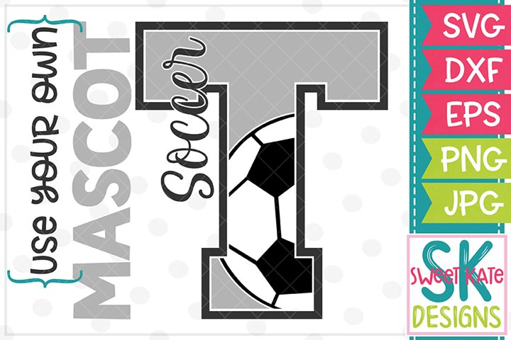 Your Own Mascot T Soccer SVG DXF EPS PNG JPG