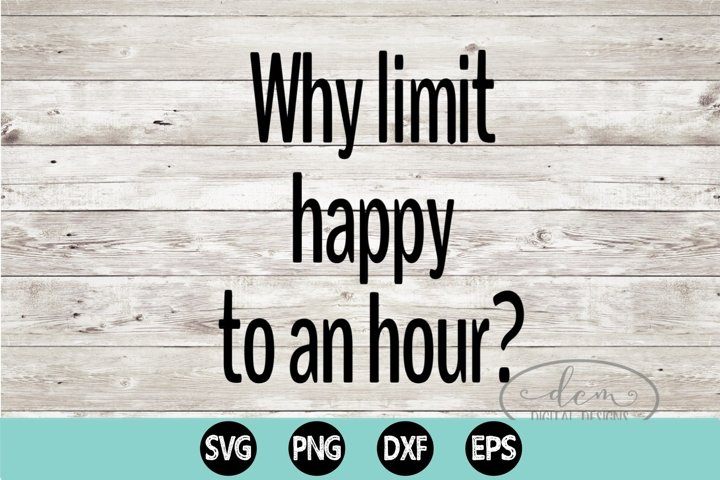 Why Limit Happy To An Hour SVG PNG EPS DXF