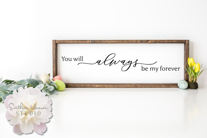 YOU WILL ALWAYS BE MY FOREVER - SVG, PNG, DXF and PNG