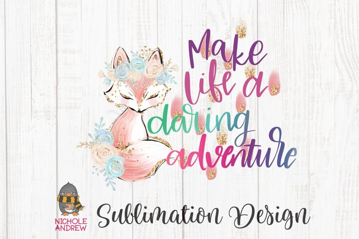 Make Life A Daring Adventure Lettered Sublimation