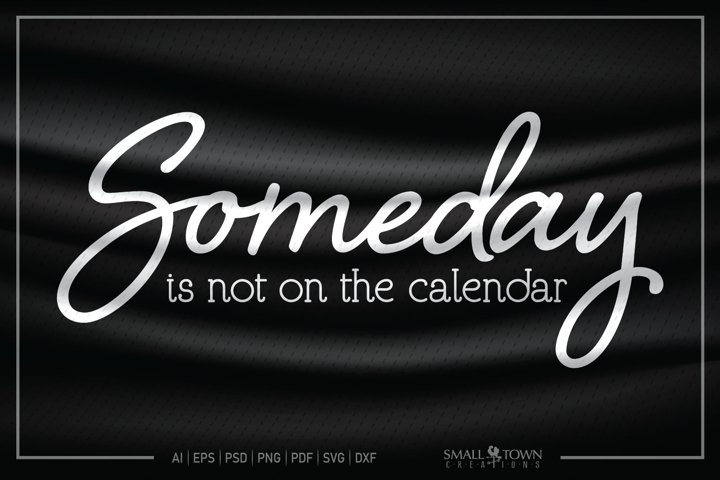 Sign, Someday is not on the calendar, PRINT, CUT & DESIGN
