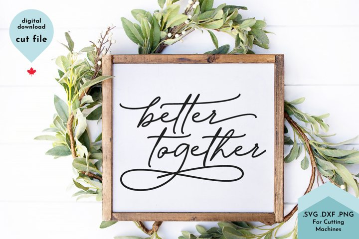 Better Together, Romantic SVG, Family sign svg