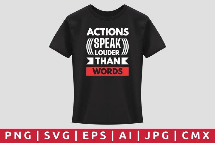Actions Speak Louder Than Words T-Shirt Design