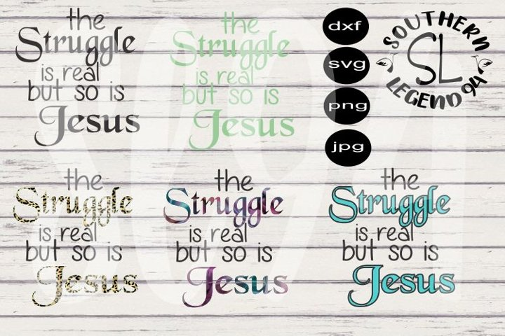 the struggle is real but so is Jesus svg dxf png jpg
