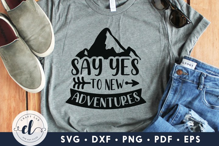 Say Yes To New Adventures, Inspirational Quotes SVG Cut File