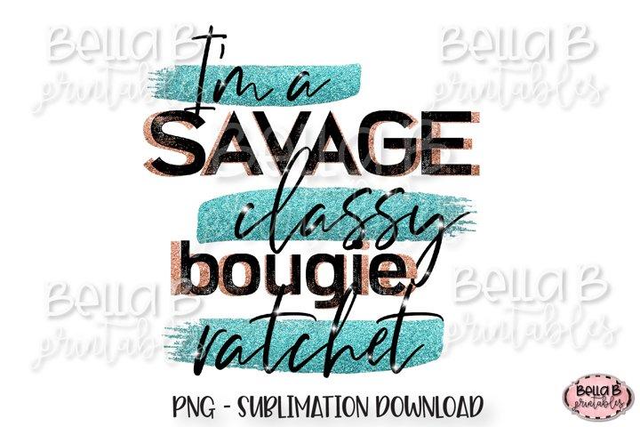 Im a Savage Sublimation Design, Classy Bougie Ratchet