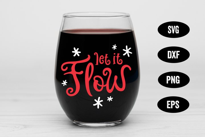 Holiday SVG, Let it Flow, SVG Cut file, Wine Glass SVG