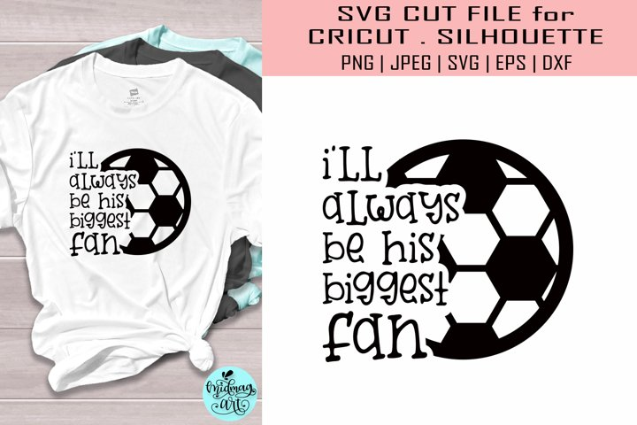 Ill always be his biggest fan svg, sports svg