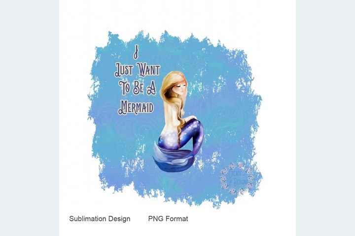 I Just Want To Be A Mermaid Digital Download PNG