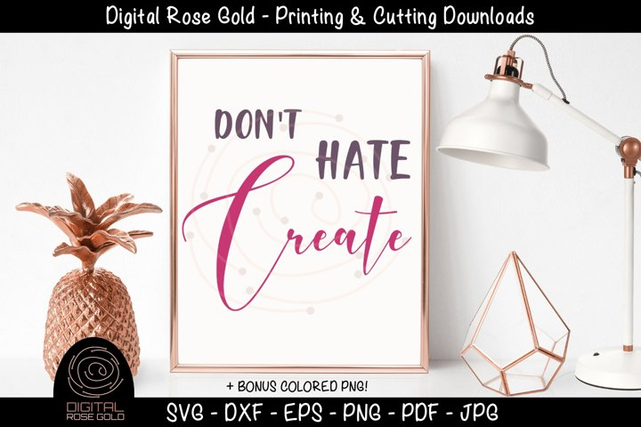 Dont Hate, Create - Love Crafting SVG, Craft Room Decor