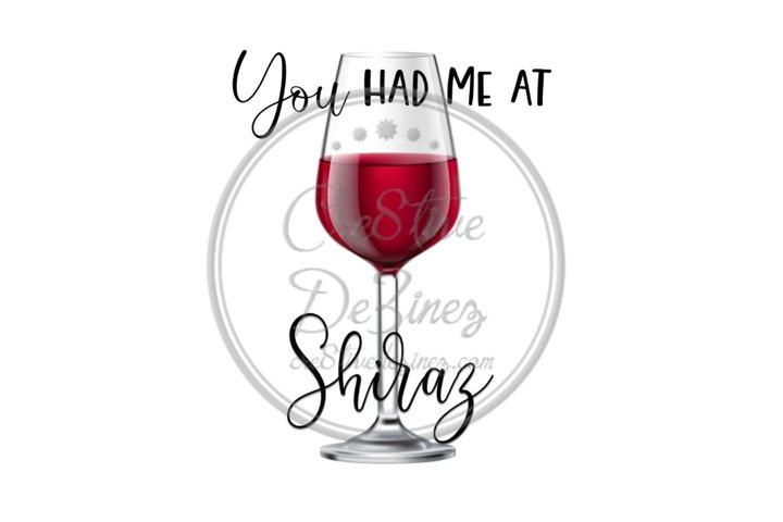 You Had Me at Shiraz - Wine Food Drink Pun - Sublimation