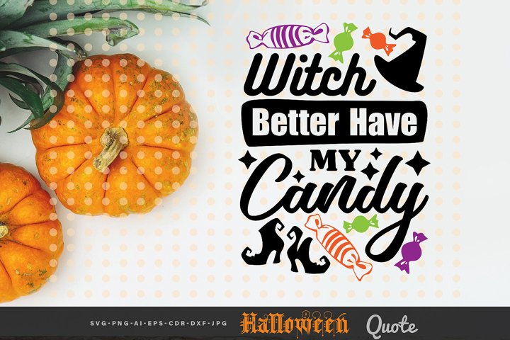 Witch Better Have My Candy - Halloween Quote