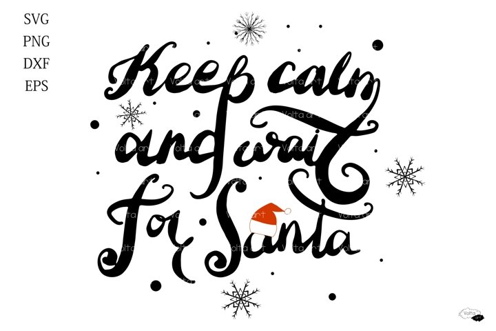 Keep calm and wait for santa SVG quote, Silhouette, Phrase