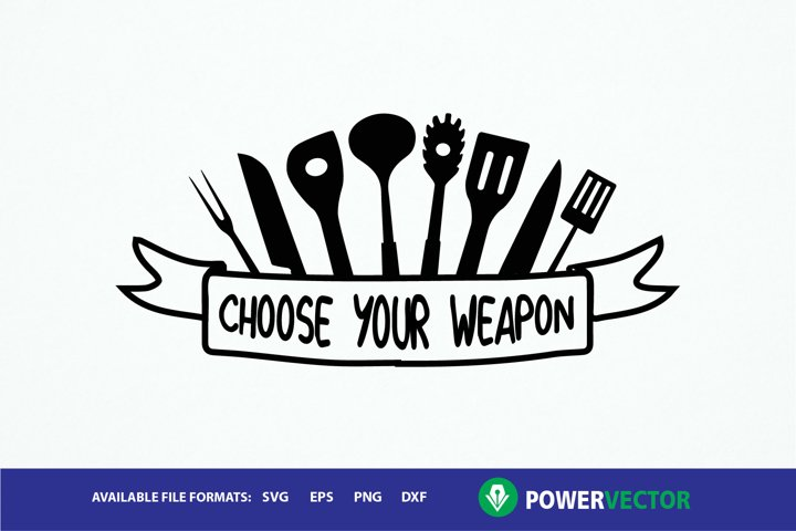 Choose Your Weapon - kitchen saying svg for crafters