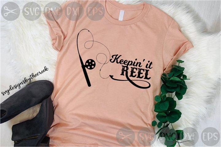 Keepin It Reel, Reel, Fishing Rod, Cut File, PNG, EPS, SVG