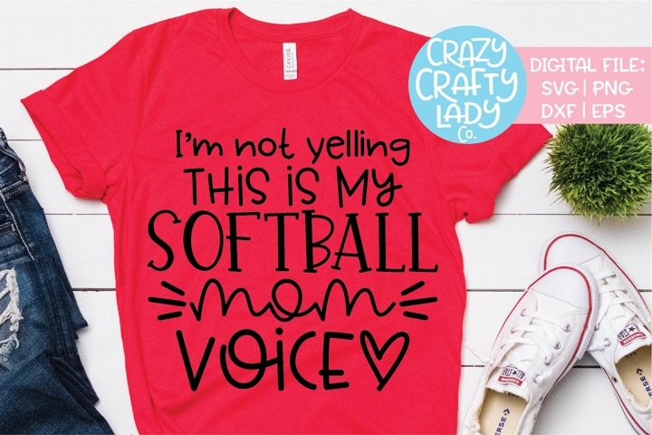 Im Not Yelling Softball Mom Voice SVG DXF EPS PNG Cut File