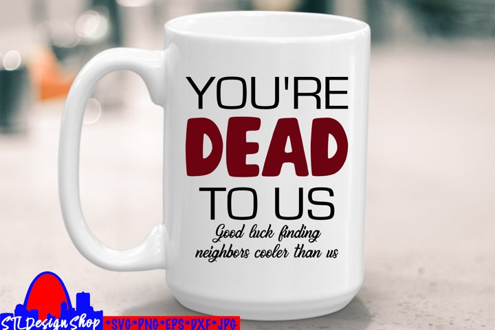 Youre Dead to Us, neighbor moving gift, svg cut file, png