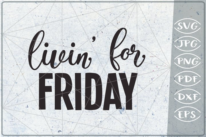 Sarcastic Quote SVG Cutting File - Livin For Friday