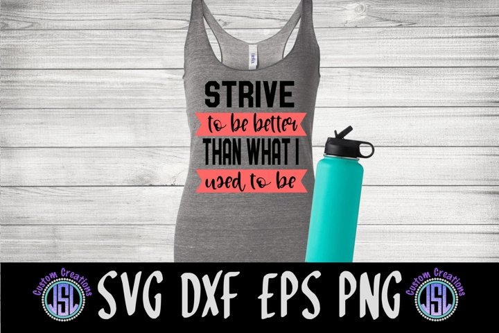 Strive to be Better | Workout SVG Cut File| SVG DXF EPS PNG