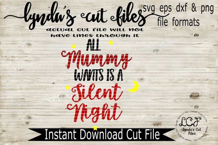 All Mummy Wants is a Silent Night//SVG//EPS//DXF