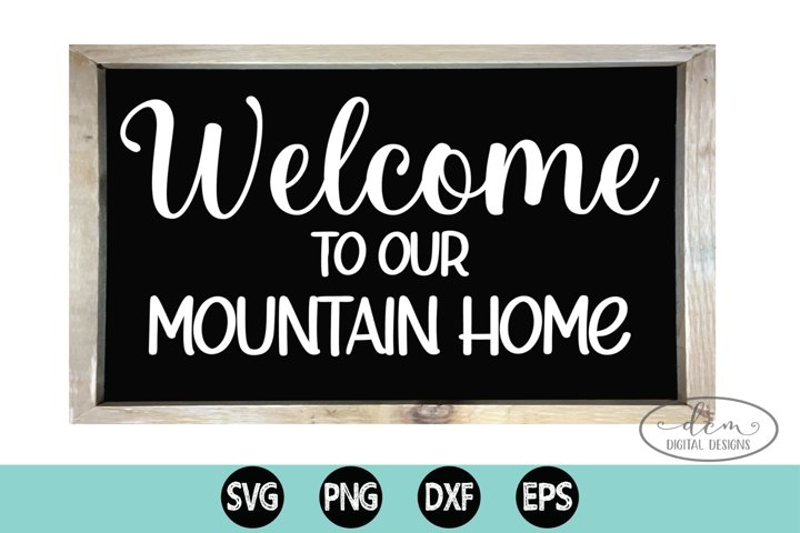Welcome to our Mountain Home cut file Home sign SVG PNG DXF