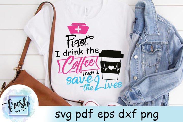 First I drink the Coffee Svg Nurse Life Svg Nurse Svg