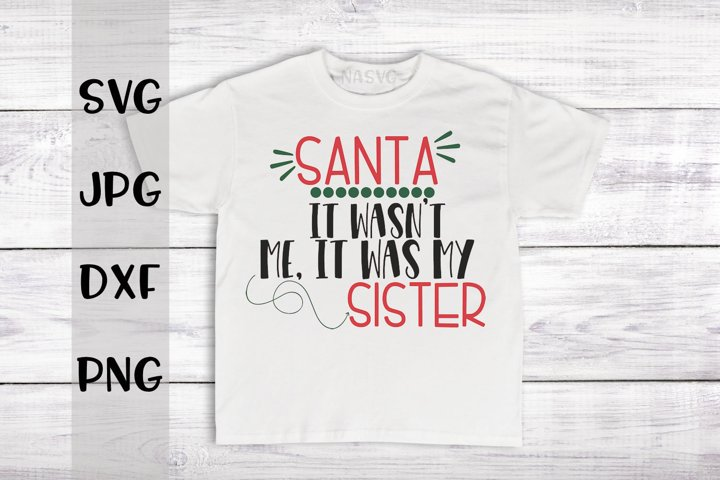 Santa it wasnt me it was my sister, SVG for crafters