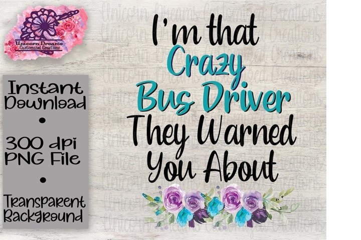 Im That Crazy Bus Driver They Warned You About
