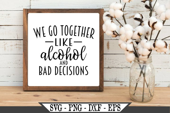 We Go Together Like Alcohol and Bad Decisions SVG