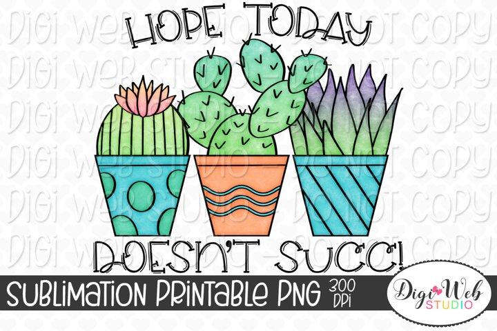 Hope Today Doesnt Succ Cactus Sublimation Design