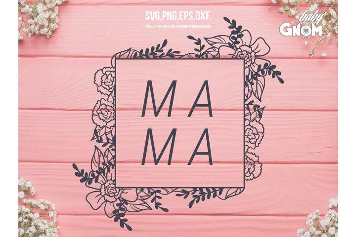 Mama SVG, Mothers Day svg, Mom svg, Mom Life svg, Floral sv
