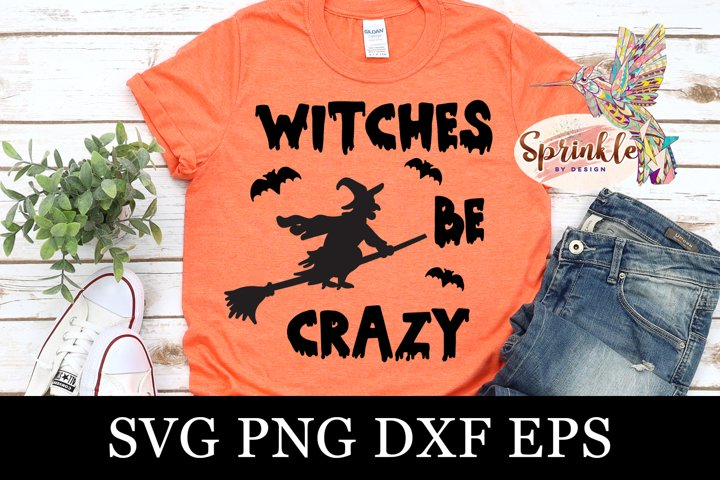 Witches Be Crazy SVG - Halloween SVG - Witch SVG