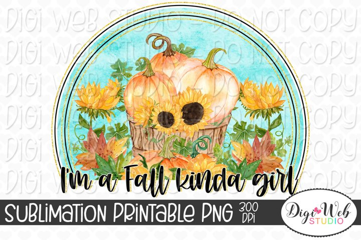 Im A Fall Kinda Girl Pumpkins and Sunflowers Sublimation