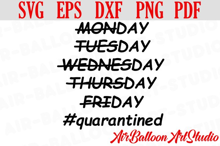 Quarantine Svg Stay at Home Svg Quarantined Days Of The Week