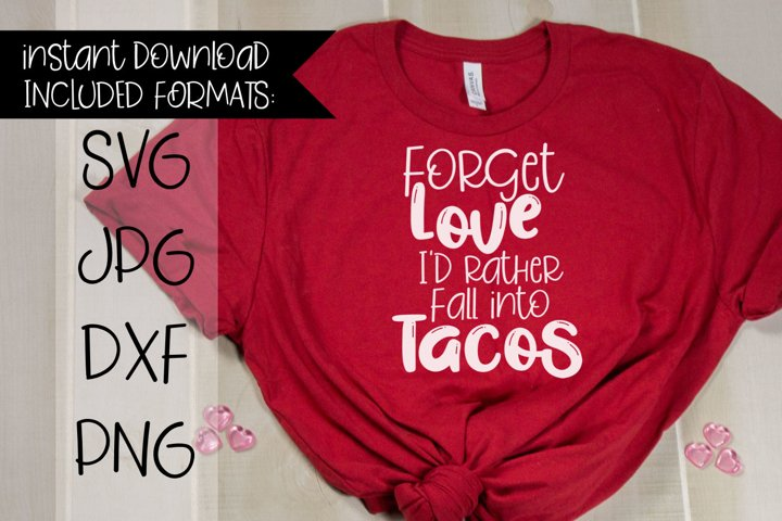 Forget Love Id Rather Fall Into Tacos, A Valentines SVG