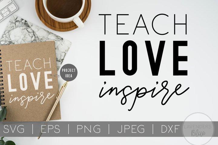 Teach Love Inspire SVG Quote   Teacher Quote