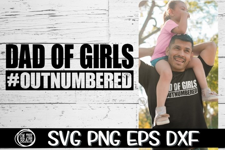 Dad Of Girls - #Outnumbered -SVG PNG EPS DXF