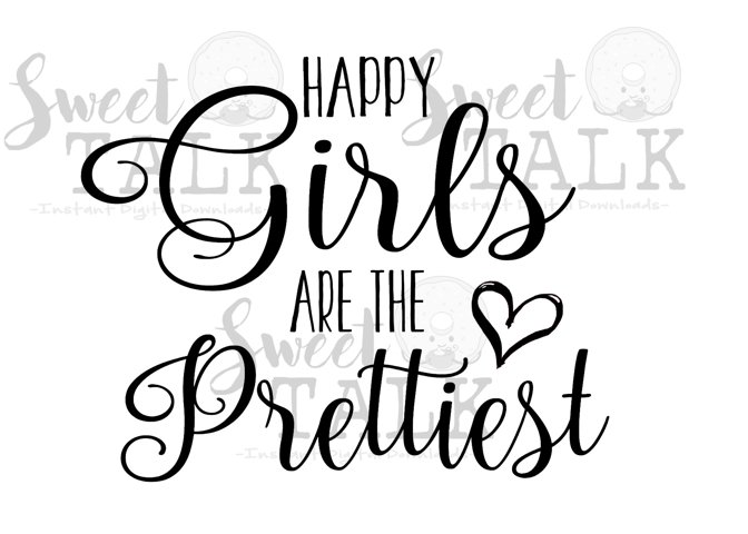 Happy girls are the prettiest-Instant digital download