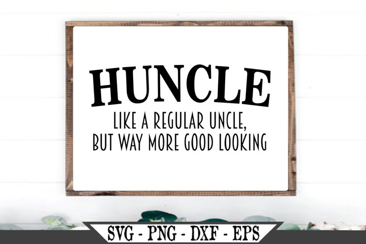 Huncle Like A Regular Uncle Just More Good Looking SVG