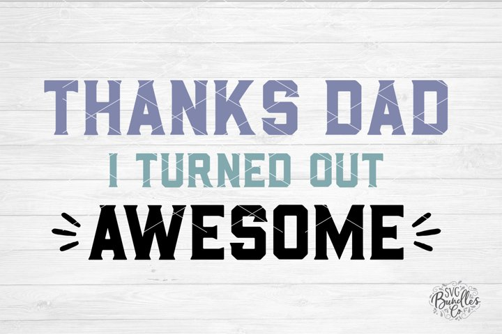 Thanks Dad I Turned Out Awesome - Fathers Day SVG DXF PNG