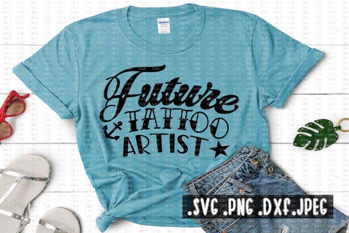 Future Tattoo Artist - Tattoo Shirt svg