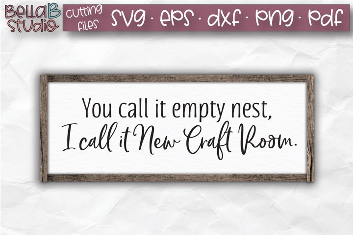 Funny Crafting SVG, You Call it Empty Nest, New Craft Room
