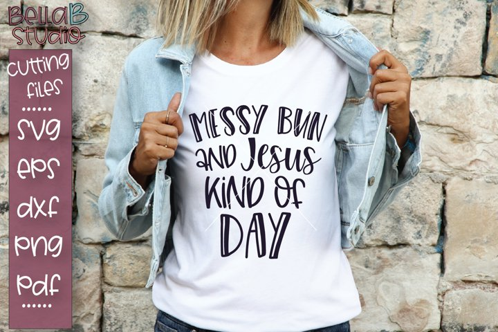 Messy Bun And Jesus Kind Of Day SVG File, Christian SVG