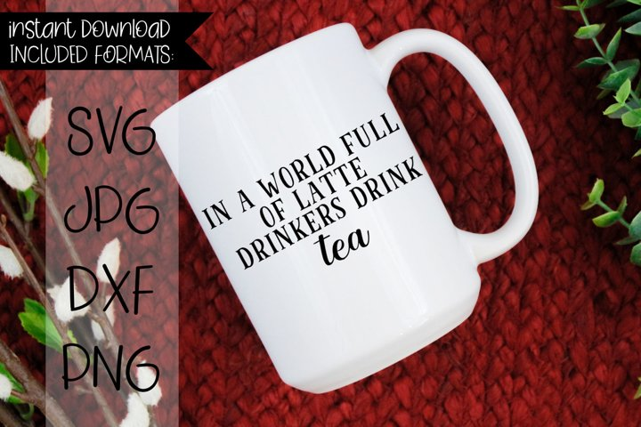 in A World Full Of Latte Drinkers Drink Tea