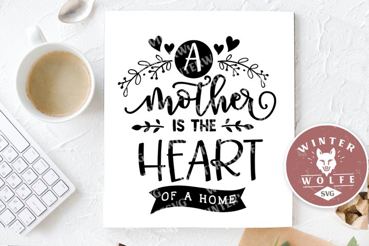 A mother is the heart of a home SVG EPS DXF PNG
