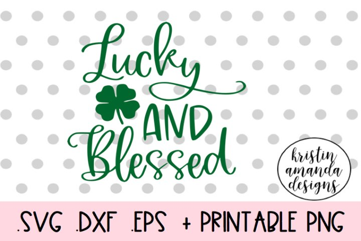 Lucky and Blessed St. Patricks Day SVG Design Cut File