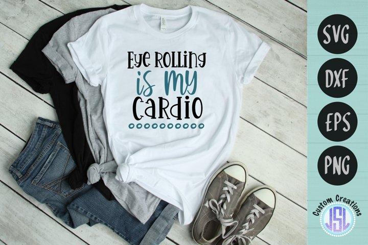 Eye Rolling is my Cardio | Funny Workout | SVG DXF EPS PNG