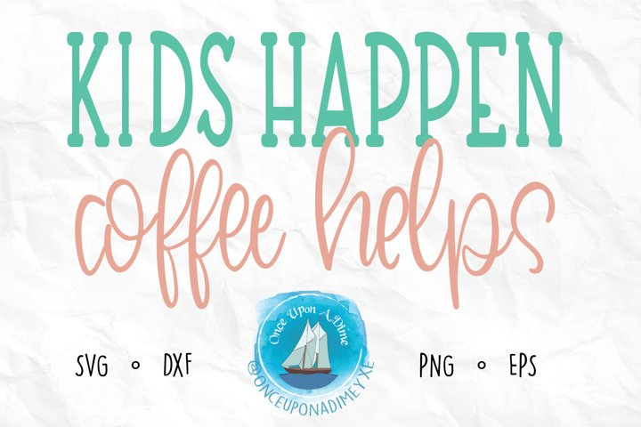 Kids Happen Coffee Helps | Mom | Coffee SVG Cut File