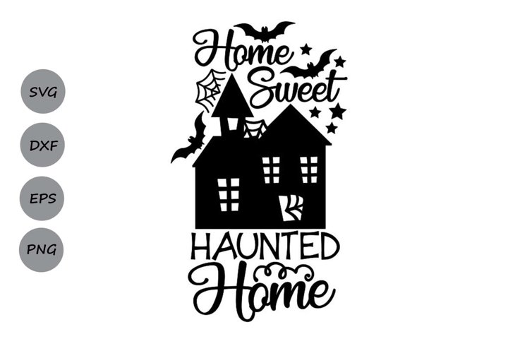 Home Sweet Haunted Home Svg, Halloween Svg, Haunted House.