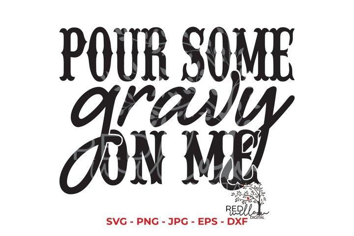 Thanksgiving SVG, Pour Some Gravy On Me